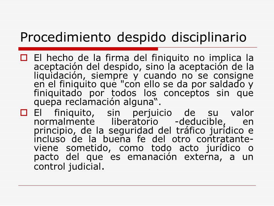 Procedimiento despido disciplinario El hecho de la firma del finiquito no implica la aceptación del despido, sino la aceptación de la liquidación, sie