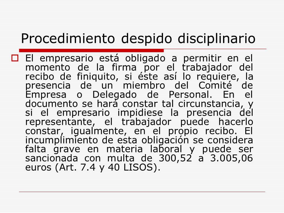 Procedimiento despido disciplinario El empresario está obligado a permitir en el momento de la firma por el trabajador del recibo de finiquito, si ést