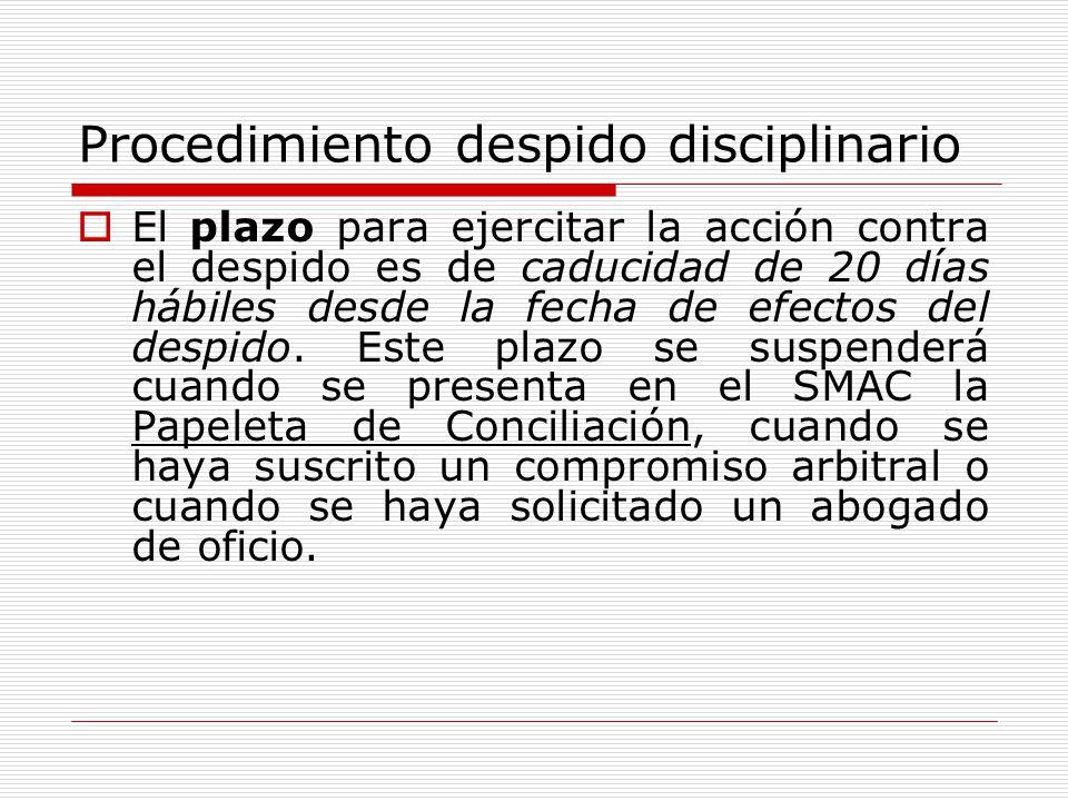 Procedimiento despido disciplinario El plazo para ejercitar la acción contra el despido es de caducidad de 20 días hábiles desde la fecha de efectos d