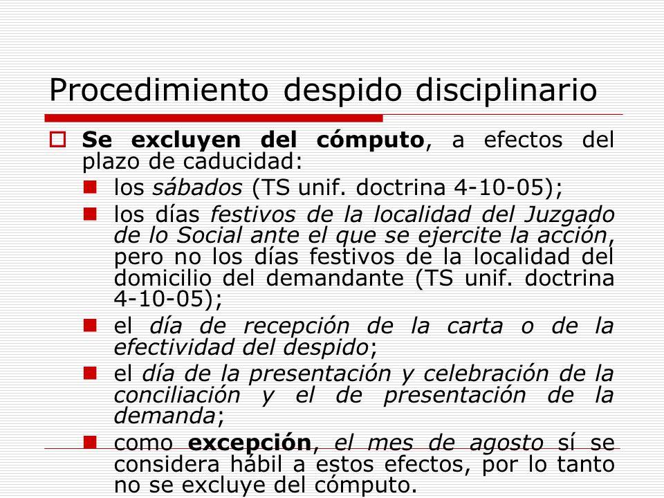 Procedimiento despido disciplinario Se excluyen del cómputo, a efectos del plazo de caducidad: los sábados (TS unif. doctrina 4-10-05); los días festi