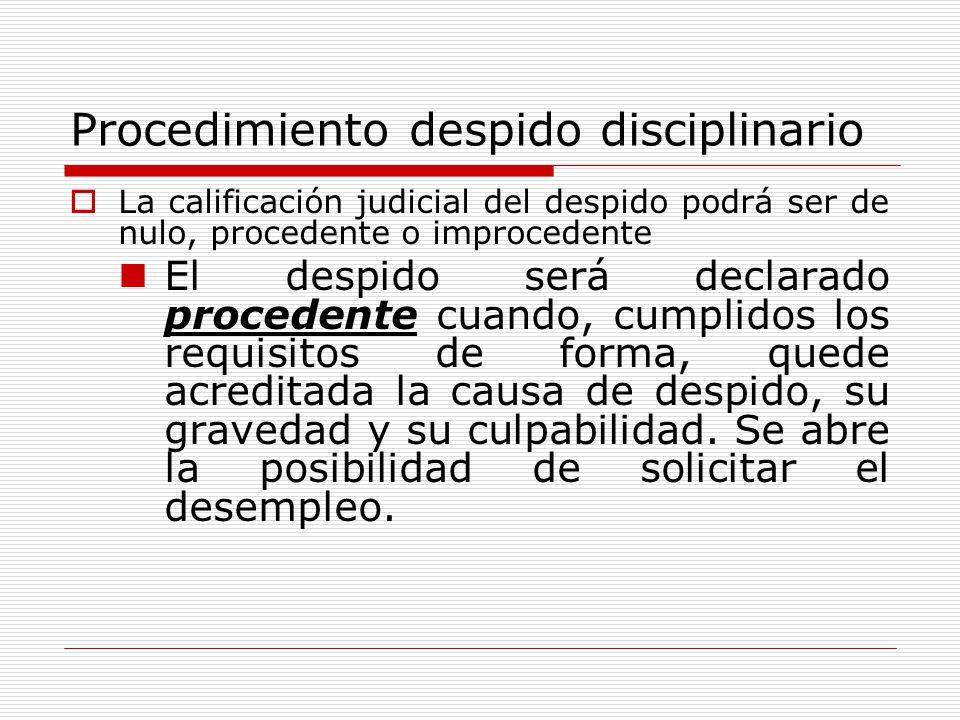 Procedimiento despido disciplinario La calificación judicial del despido podrá ser de nulo, procedente o improcedente El despido será declarado proced
