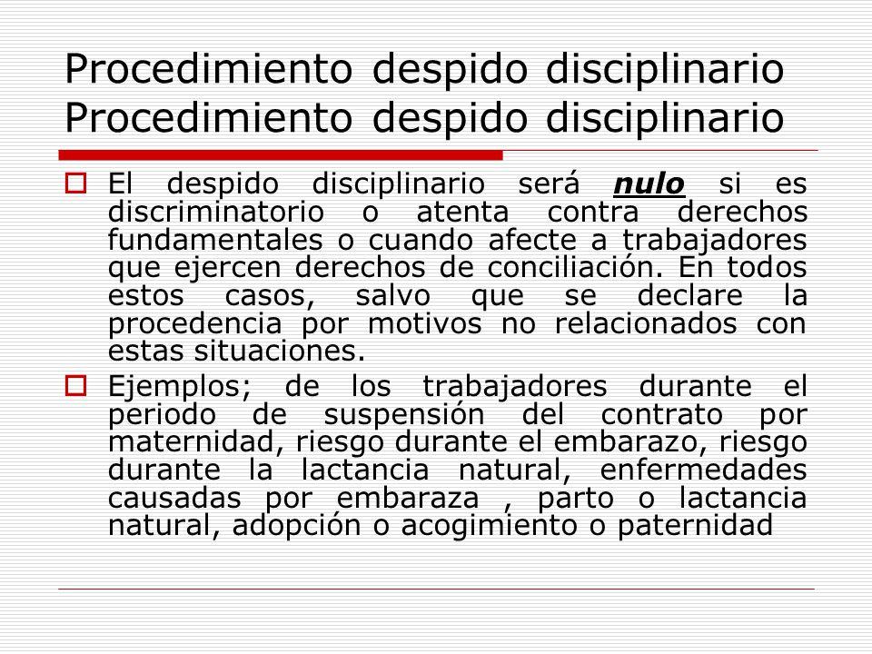 Procedimiento despido disciplinario El despido disciplinario será nulo si es discriminatorio o atenta contra derechos fundamentales o cuando afecte a