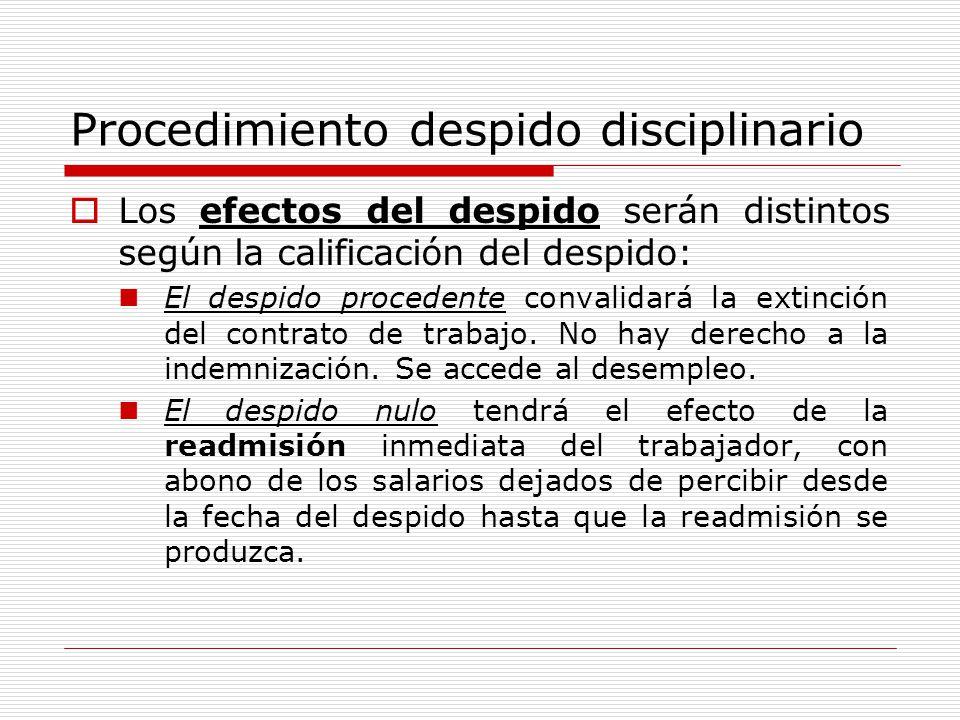 Procedimiento despido disciplinario Los efectos del despido serán distintos según la calificación del despido: El despido procedente convalidará la ex