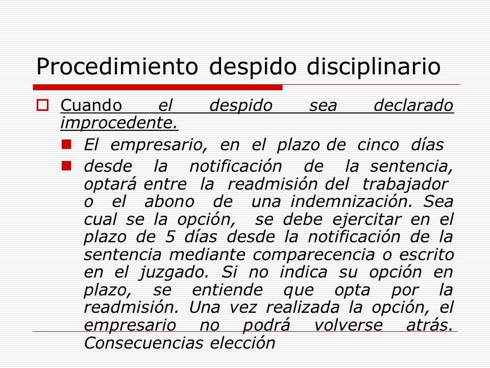 Procedimiento despido disciplinario Cuando el despido sea declarado improcedente. El empresario, en el plazo de cinco días desde la notificación de la