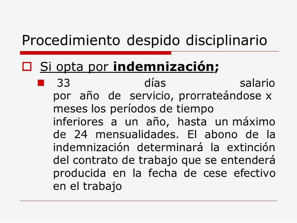 Procedimiento despido disciplinario Si opta por indemnización; 33 días salario por año de servicio, prorrateándose x meses los períodos de tiempo infe
