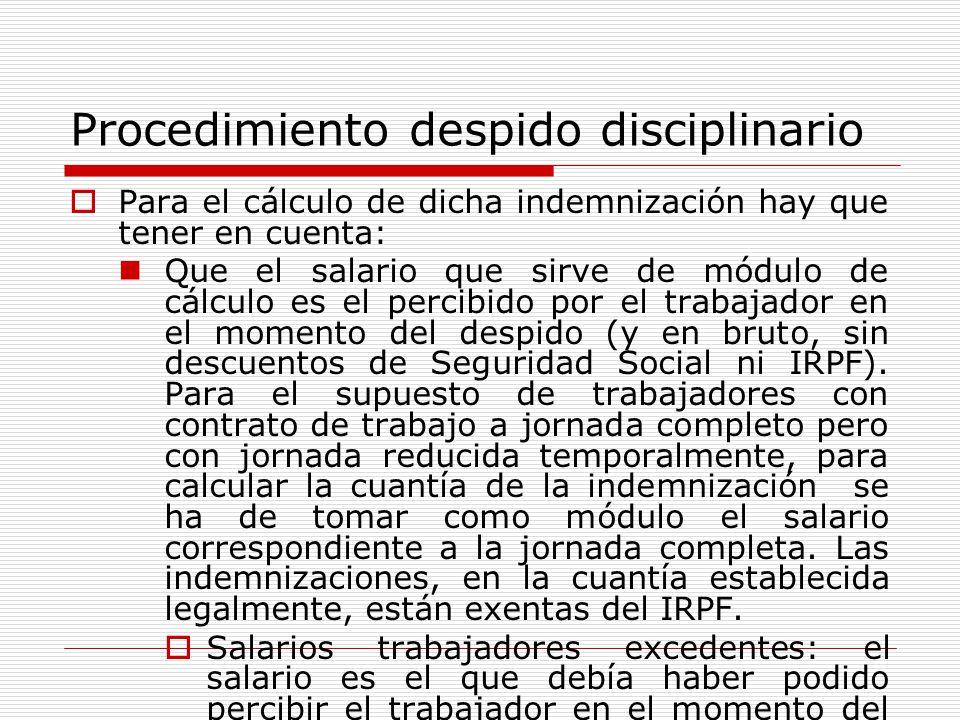 Procedimiento despido disciplinario Para el cálculo de dicha indemnización hay que tener en cuenta: Que el salario que sirve de módulo de cálculo es e