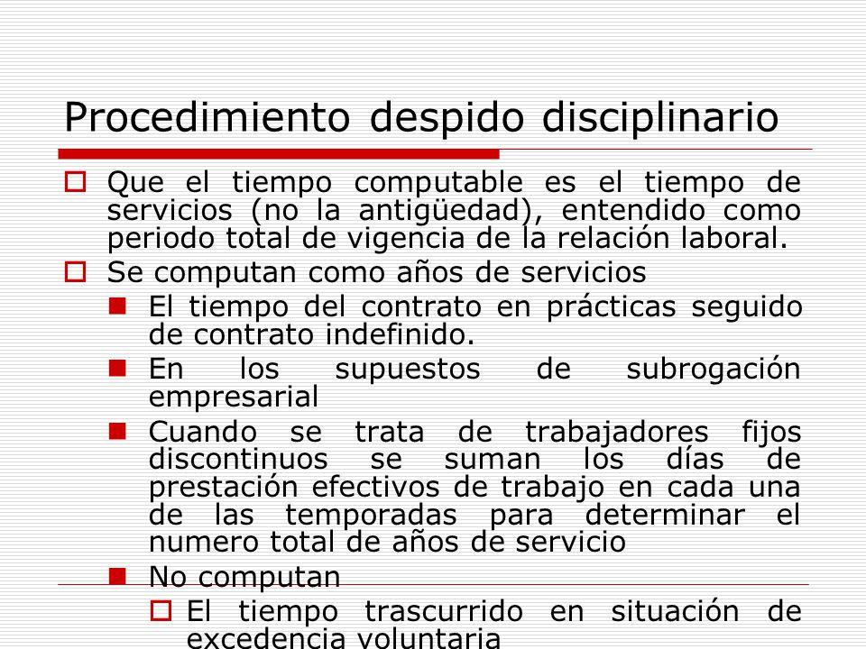 Procedimiento despido disciplinario Que el tiempo computable es el tiempo de servicios (no la antigüedad), entendido como periodo total de vigencia de