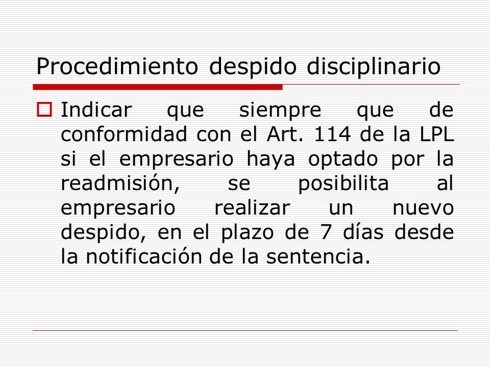 Procedimiento despido disciplinario Indicar que siempre que de conformidad con el Art. 114 de la LPL si el empresario haya optado por la readmisión, s