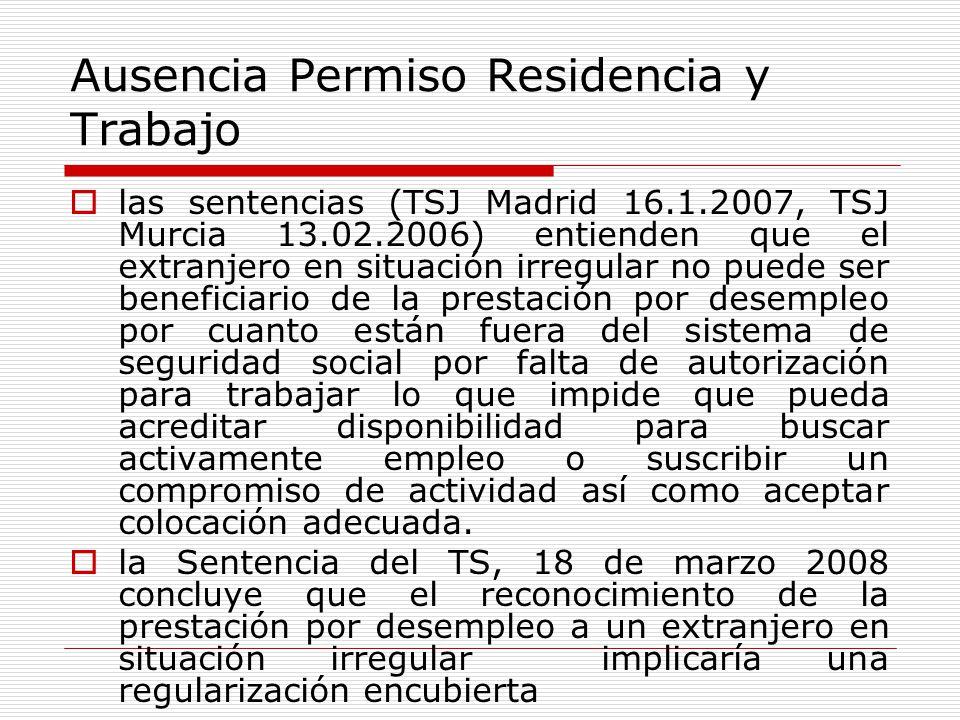 Ausencia Permiso Residencia y Trabajo las sentencias (TSJ Madrid 16.1.2007, TSJ Murcia 13.02.2006) entienden que el extranjero en situación irregular