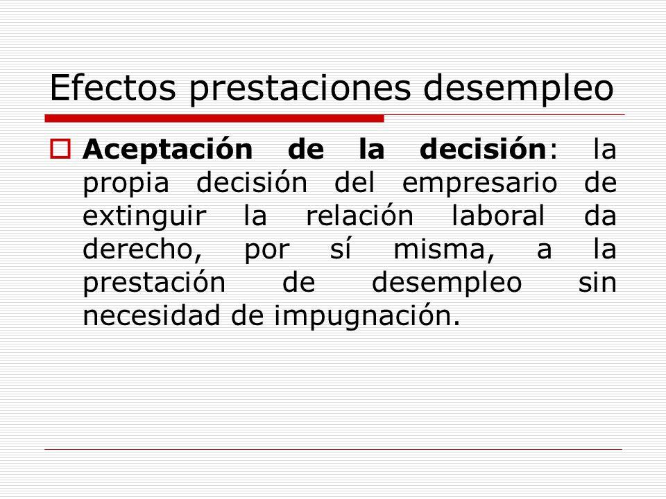 Efectos prestaciones desempleo Aceptación de la decisión: la propia decisión del empresario de extinguir la relación laboral da derecho, por sí misma,