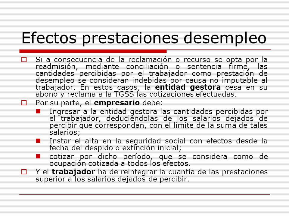 Efectos prestaciones desempleo Si a consecuencia de la reclamación o recurso se opta por la readmisión, mediante conciliación o sentencia firme, las c