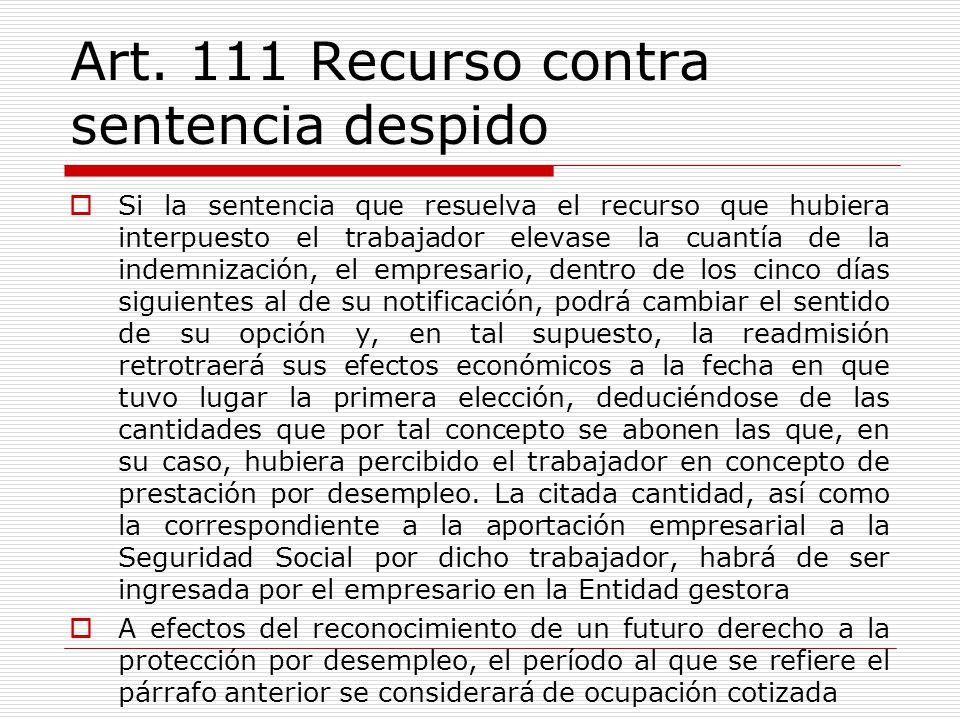 Art. 111 Recurso contra sentencia despido Si la sentencia que resuelva el recurso que hubiera interpuesto el trabajador elevase la cuantía de la indem