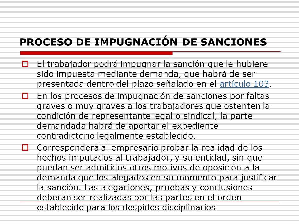 PROCESO DE IMPUGNACIÓN DE SANCIONES El trabajador podrá impugnar la sanción que le hubiere sido impuesta mediante demanda, que habrá de ser presentada