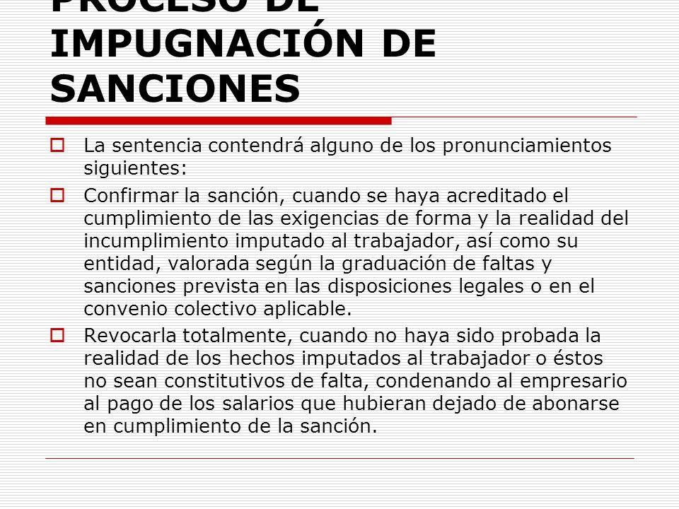 PROCESO DE IMPUGNACIÓN DE SANCIONES La sentencia contendrá alguno de los pronunciamientos siguientes: Confirmar la sanción, cuando se haya acreditado