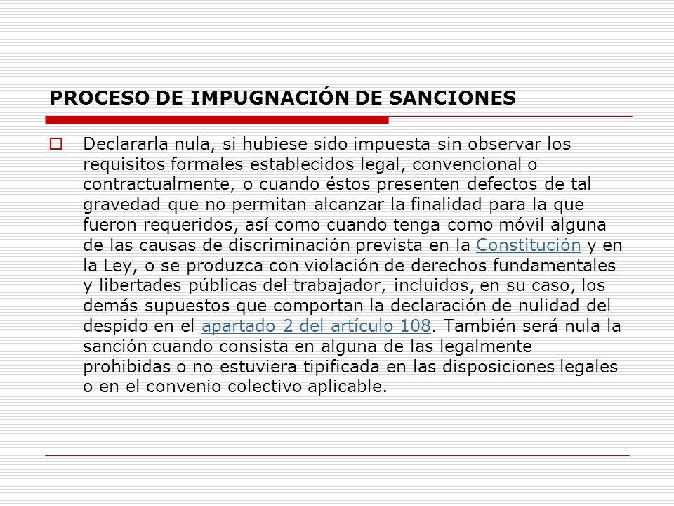 PROCESO DE IMPUGNACIÓN DE SANCIONES Declararla nula, si hubiese sido impuesta sin observar los requisitos formales establecidos legal, convencional o