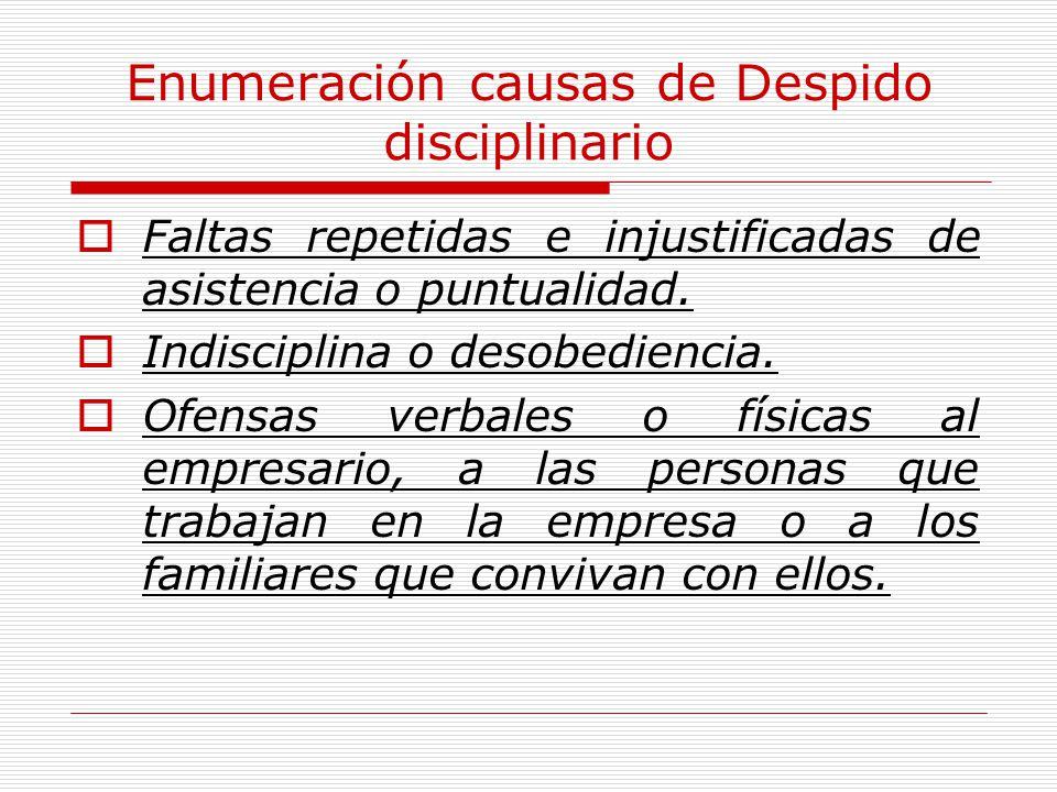 Enumeración causas de Despido disciplinario Faltas repetidas e injustificadas de asistencia o puntualidad. Indisciplina o desobediencia. Ofensas verba