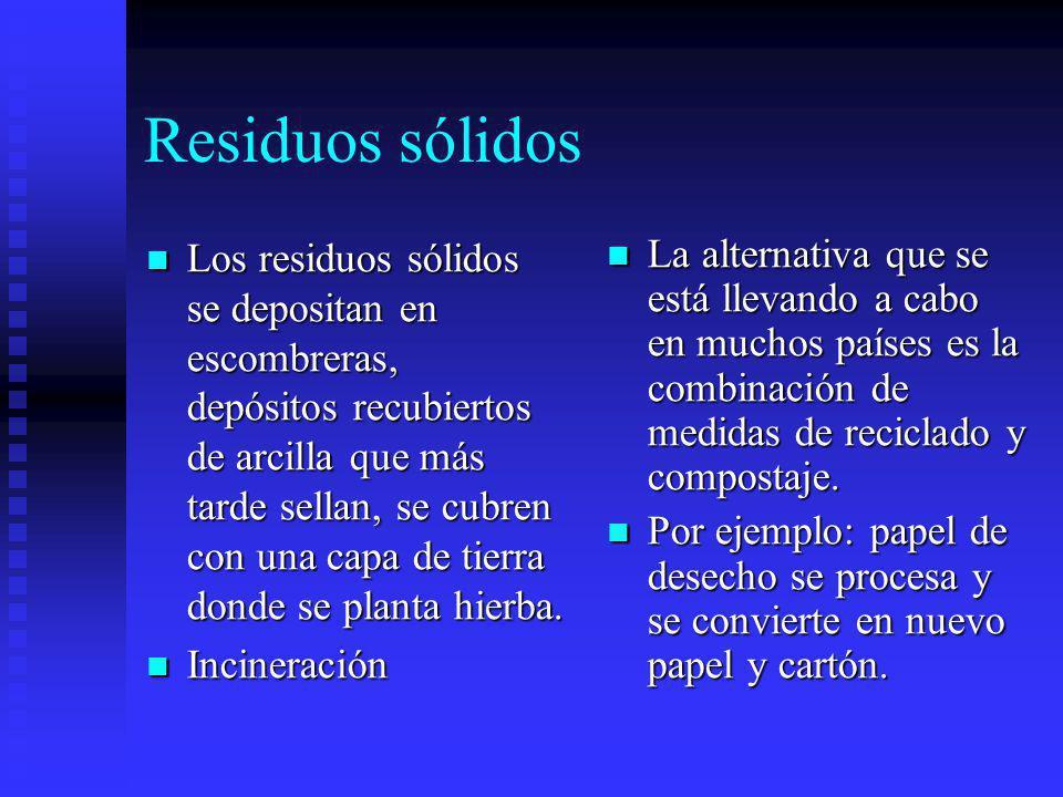 Residuos sólidos Los residuos sólidos se depositan en escombreras, depósitos recubiertos de arcilla que más tarde sellan, se cubren con una capa de ti