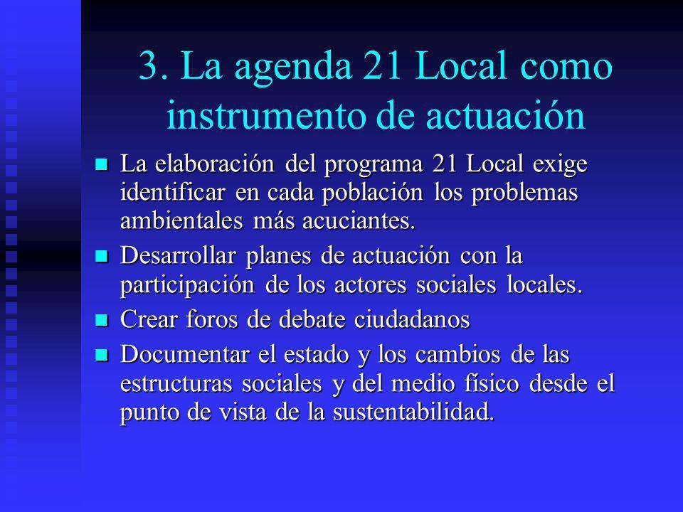 3. La agenda 21 Local como instrumento de actuación La elaboración del programa 21 Local exige identificar en cada población los problemas ambientales