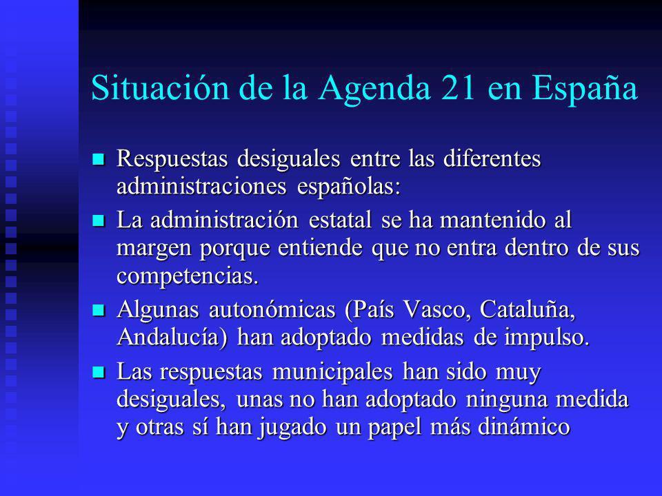 Situación de la Agenda 21 en España Respuestas desiguales entre las diferentes administraciones españolas: Respuestas desiguales entre las diferentes