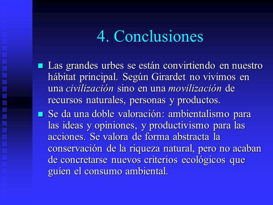 4. Conclusiones Las grandes urbes se están convirtiendo en nuestro hábitat principal. Según Girardet no vivimos en una civilización sino en una movili