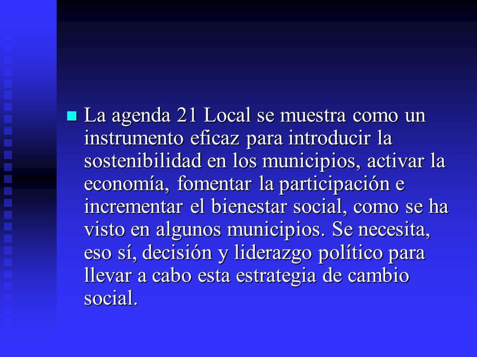 La agenda 21 Local se muestra como un instrumento eficaz para introducir la sostenibilidad en los municipios, activar la economía, fomentar la partici