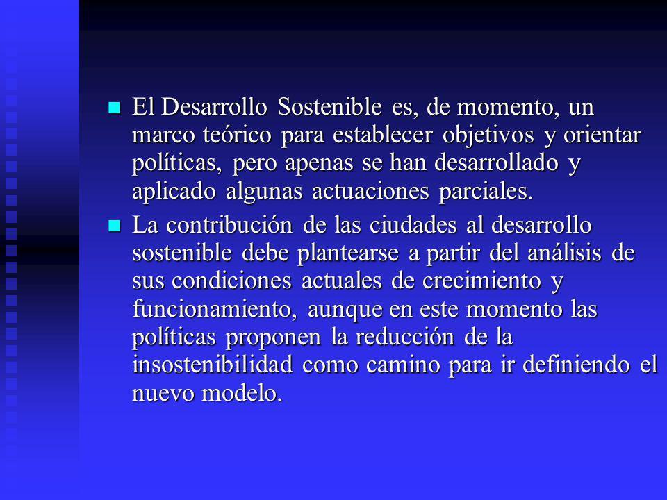 El Desarrollo Sostenible es, de momento, un marco teórico para establecer objetivos y orientar políticas, pero apenas se han desarrollado y aplicado a