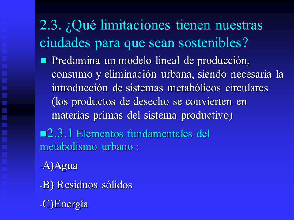 2.3. ¿Qué limitaciones tienen nuestras ciudades para que sean sostenibles? Predomina un modelo lineal de producción, consumo y eliminación urbana, sie