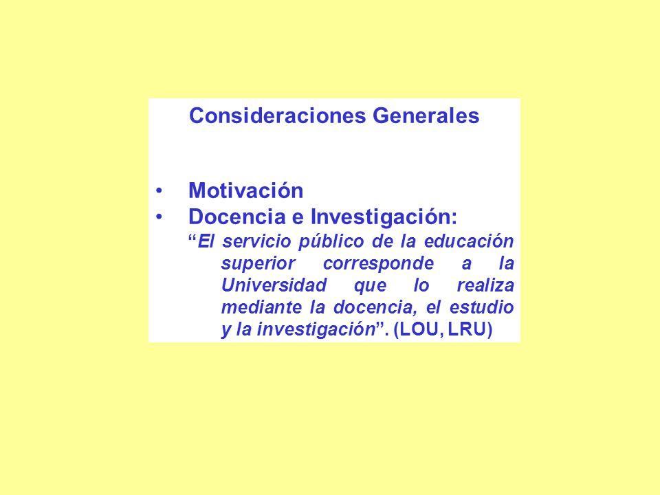 Consideraciones Generales Motivación Docencia e Investigación: El servicio público de la educación superior corresponde a la Universidad que lo realiza mediante la docencia, el estudio y la investigación.