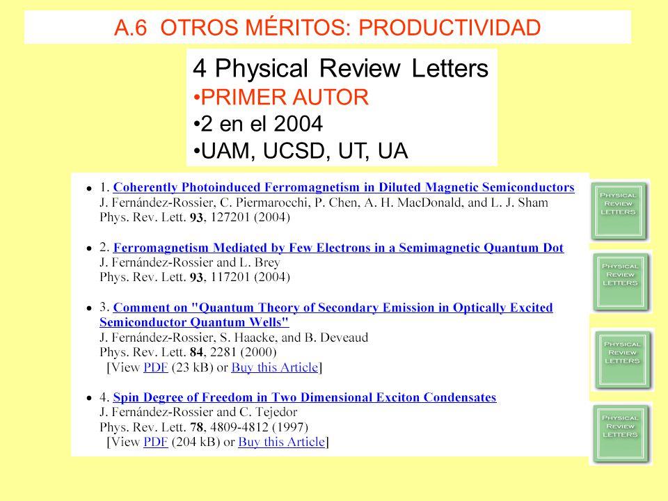 4 Physical Review Letters PRIMER AUTOR 2 en el 2004 UAM, UCSD, UT, UA A.6 OTROS MÉRITOS: PRODUCTIVIDAD