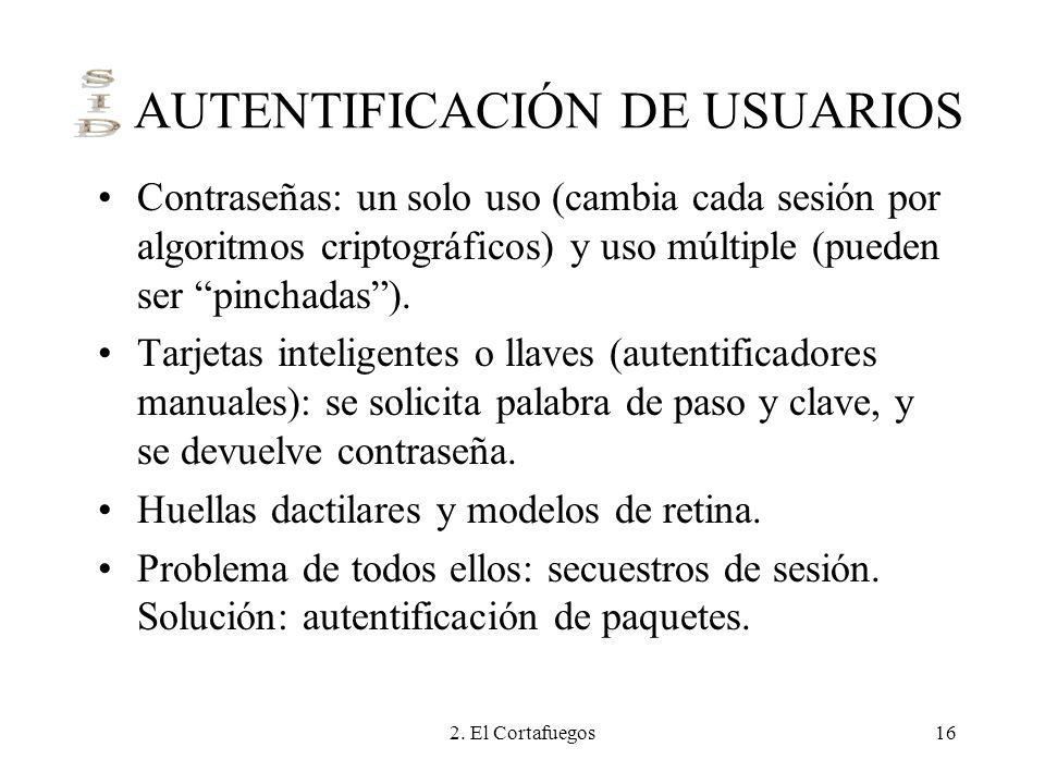 2. El Cortafuegos16 AUTENTIFICACIÓN DE USUARIOS Contraseñas: un solo uso (cambia cada sesión por algoritmos criptográficos) y uso múltiple (pueden ser
