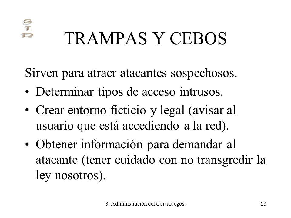 3.Administración del Cortafuegos.18 TRAMPAS Y CEBOS Sirven para atraer atacantes sospechosos.