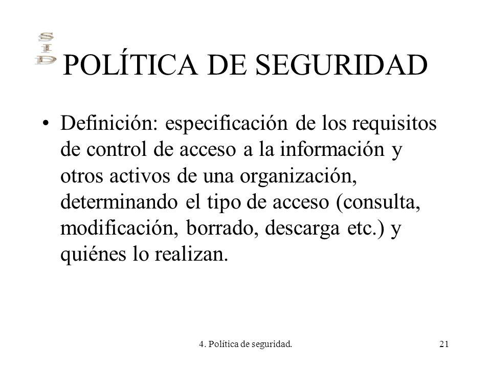 4. Política de seguridad.21 POLÍTICA DE SEGURIDAD Definición: especificación de los requisitos de control de acceso a la información y otros activos d