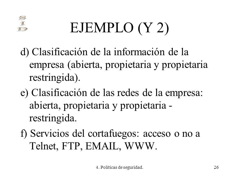 4. Políticas de seguridad.26 EJEMPLO (Y 2) d) Clasificación de la información de la empresa (abierta, propietaria y propietaria restringida). e) Clasi