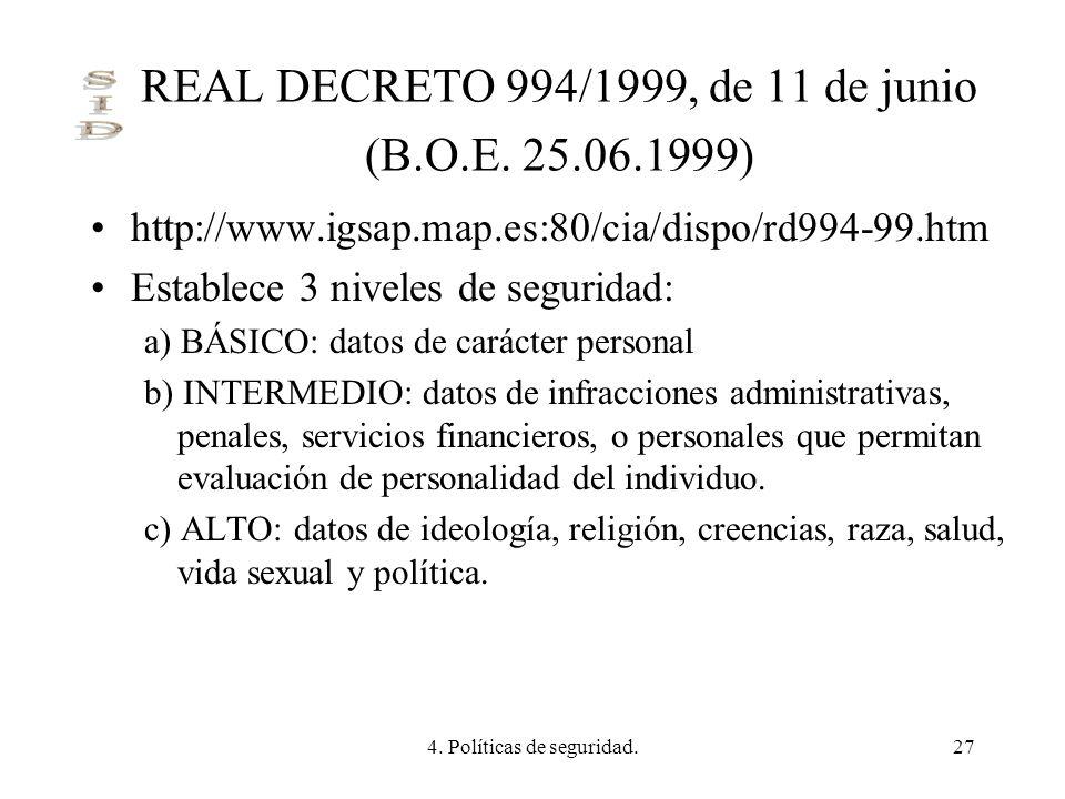 4. Políticas de seguridad.27 REAL DECRETO 994/1999, de 11 de junio (B.O.E. 25.06.1999) http://www.igsap.map.es:80/cia/dispo/rd994-99.htm Establece 3 n