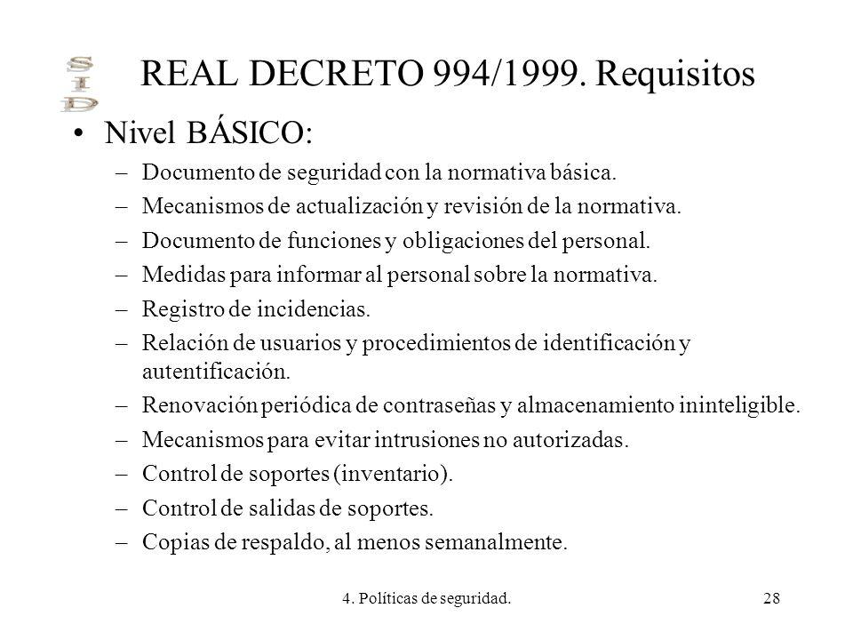 4. Políticas de seguridad.28 REAL DECRETO 994/1999. Requisitos Nivel BÁSICO: –Documento de seguridad con la normativa básica. –Mecanismos de actualiza