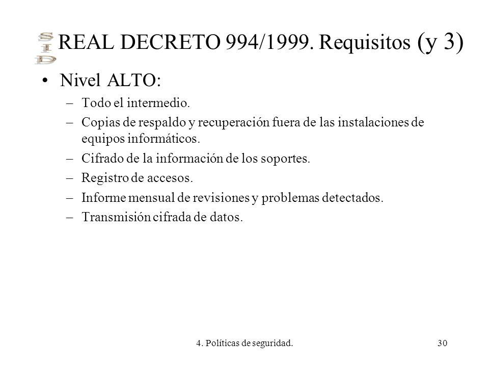 4. Políticas de seguridad.30 REAL DECRETO 994/1999. Requisitos (y 3) Nivel ALTO: –Todo el intermedio. –Copias de respaldo y recuperación fuera de las