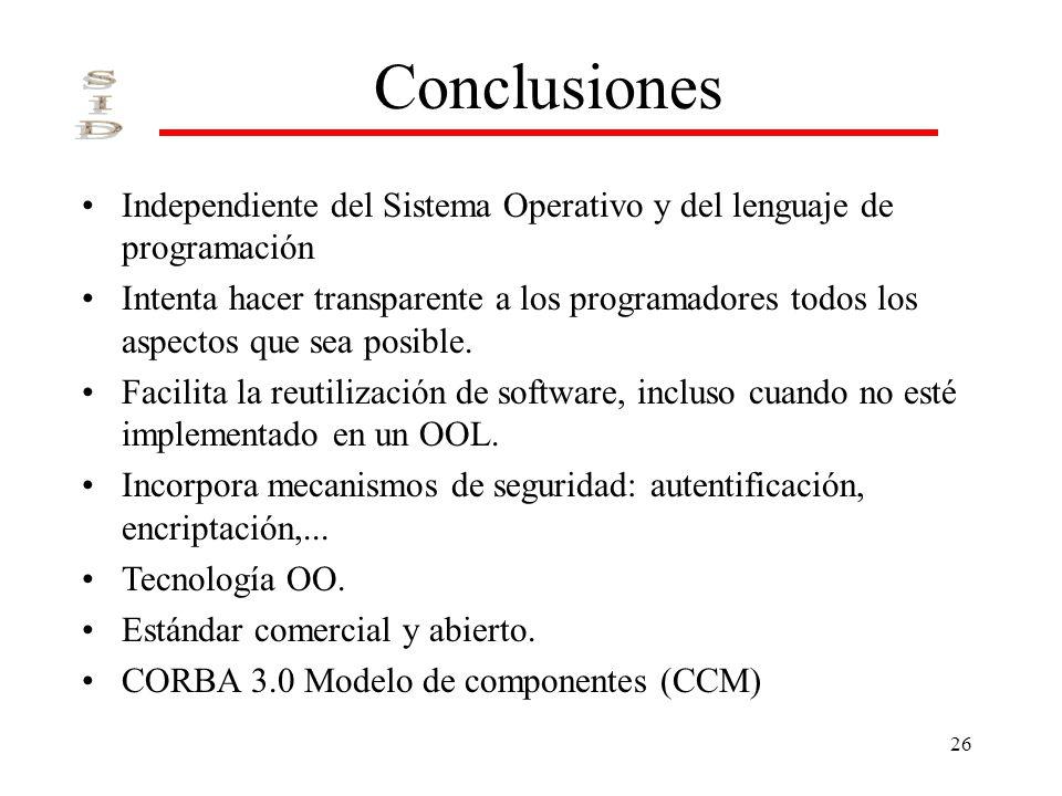 26 Conclusiones Independiente del Sistema Operativo y del lenguaje de programación Intenta hacer transparente a los programadores todos los aspectos q