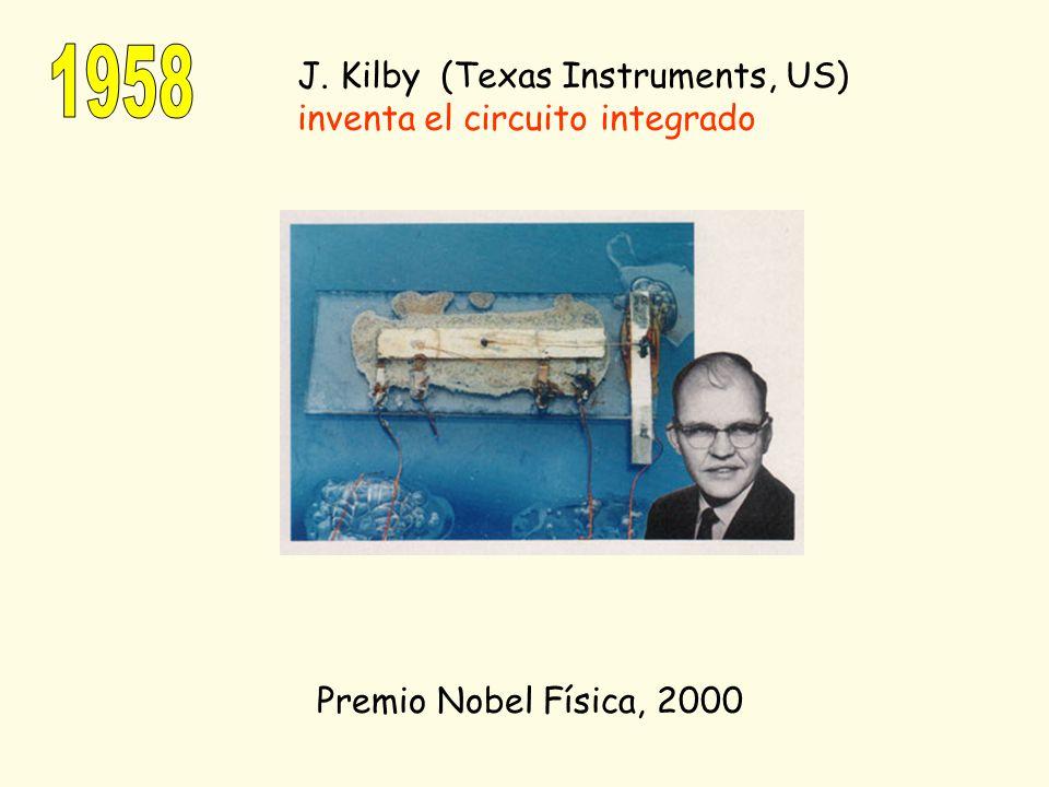 J. Kilby (Texas Instruments, US) inventa el circuito integrado Premio Nobel Física, 2000