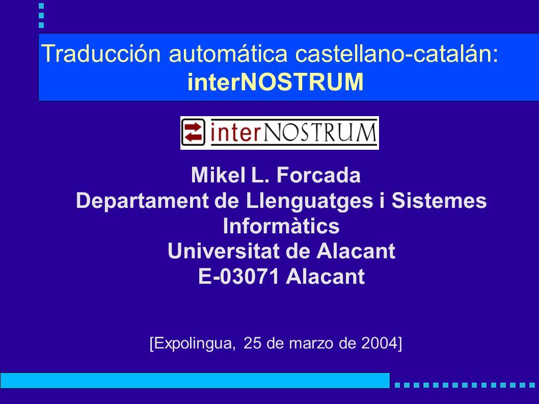 Traducción automática castellano-catalán: interNOSTRUM Mikel L. Forcada Departament de Llenguatges i Sistemes Informàtics Universitat de Alacant E-030