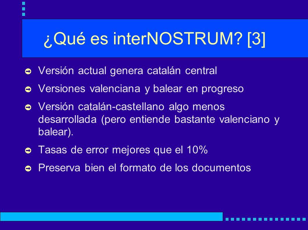 ¿Qué es interNOSTRUM? [3] Versión actual genera catalán central Versiones valenciana y balear en progreso Versión catalán-castellano algo menos desarr