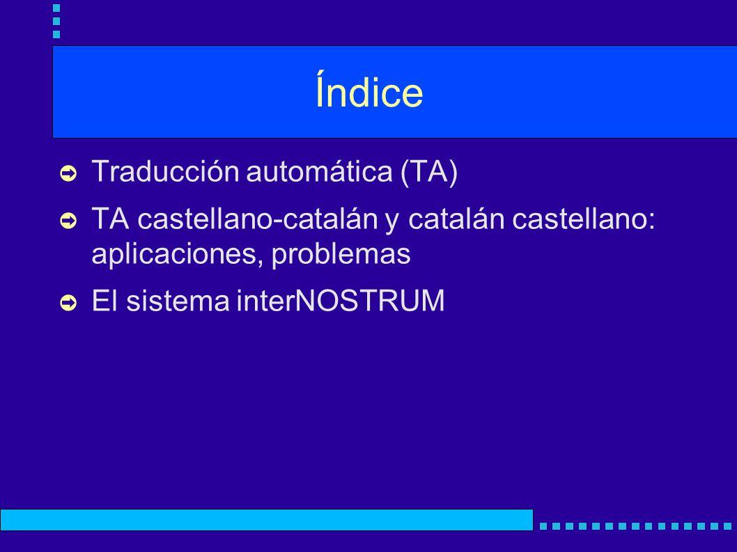 Índice Traducción automática (TA) TA castellano-catalán y catalán castellano: aplicaciones, problemas El sistema interNOSTRUM