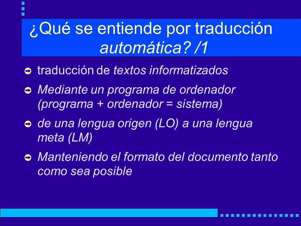 ¿Qué se entiende por traducción automática? /1 traducción de textos informatizados Mediante un programa de ordenador (programa + ordenador = sistema)