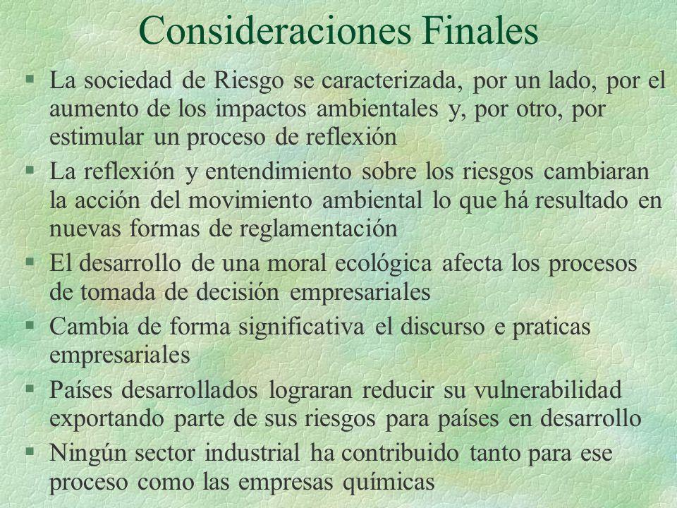 Consideraciones Finales §La sociedad de Riesgo se caracterizada, por un lado, por el aumento de los impactos ambientales y, por otro, por estimular un