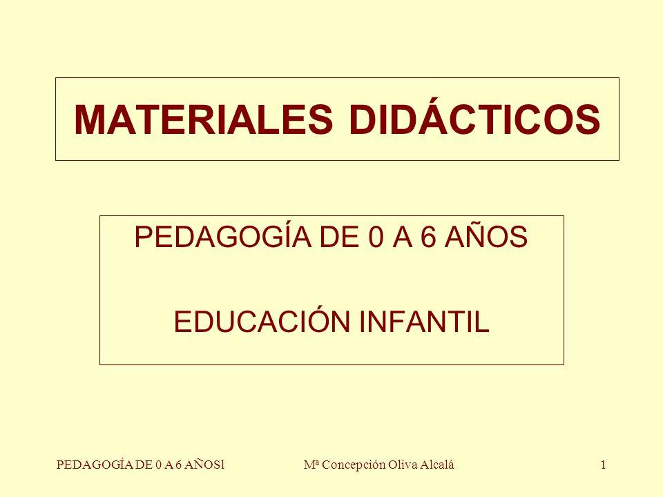 PEDAGOGÍA DE 0 A 6 AÑOSlMª Concepción Oliva Alcalá1 MATERIALES DIDÁCTICOS PEDAGOGÍA DE 0 A 6 AÑOS EDUCACIÓN INFANTIL