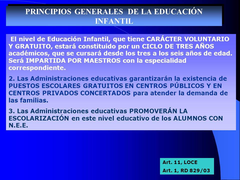 PRINCIPIOS GENERALES DE LA EDUCACIÓN INFANTIL El nivel de Educación Infantil, que tiene CARÁCTER VOLUNTARIO Y GRATUITO, estará constituido por un CICL