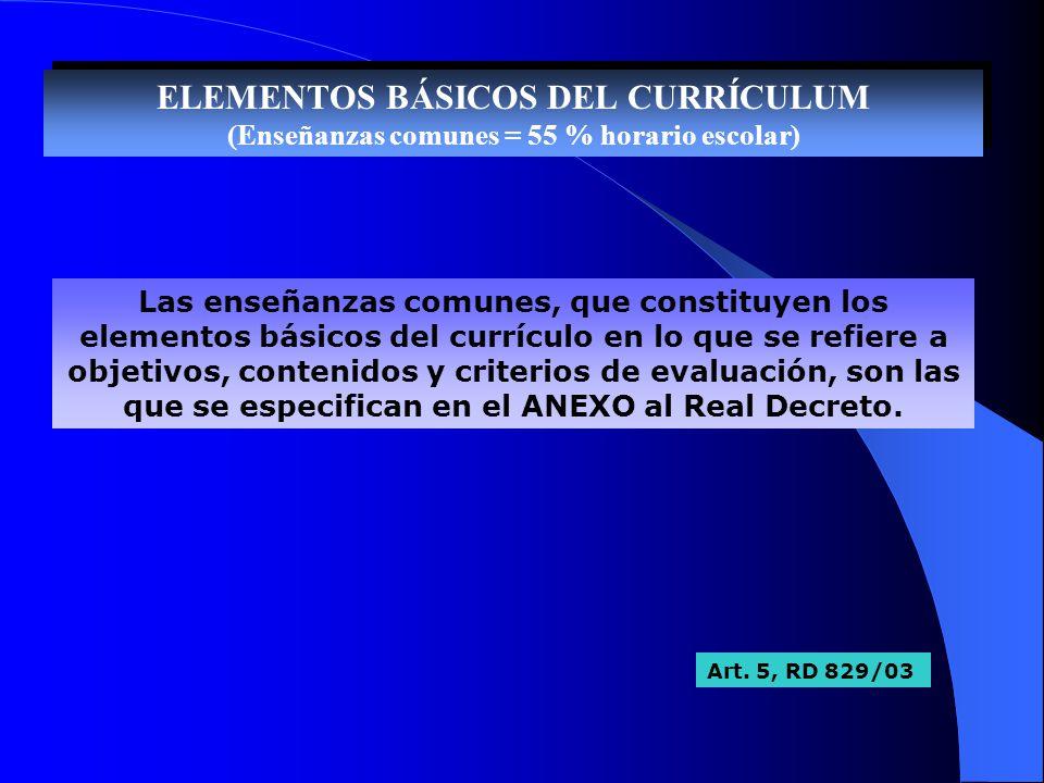 ELEMENTOS BÁSICOS DEL CURRÍCULUM (Enseñanzas comunes = 55 % horario escolar) Las enseñanzas comunes, que constituyen los elementos básicos del currícu