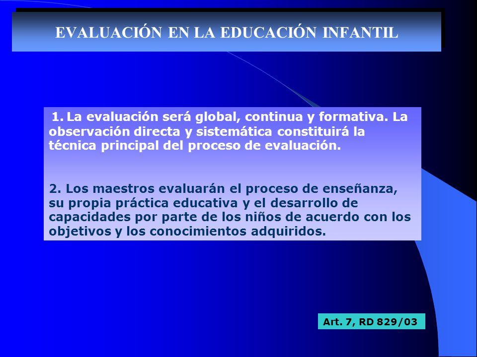 EVALUACIÓN EN LA EDUCACIÓN INFANTIL 1. La evaluación será global, continua y formativa. La observación directa y sistemática constituirá la técnica pr