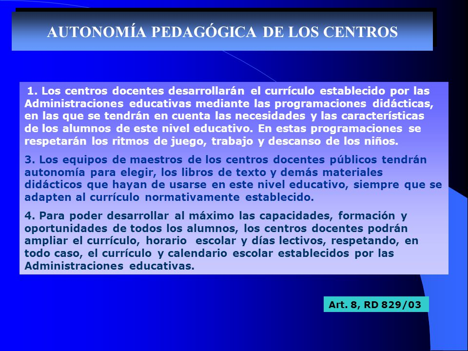 AUTONOMÍA PEDAGÓGICA DE LOS CENTROS 1. Los centros docentes desarrollarán el currículo establecido por las Administraciones educativas mediante las pr