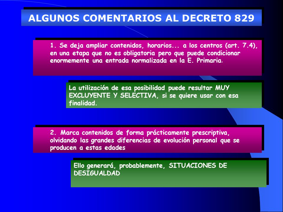 ALGUNOS COMENTARIOS AL DECRETO 829 1. Se deja ampliar contenidos, horarios... a los centros (art. 7.4), en una etapa que no es obligatoria pero que pu