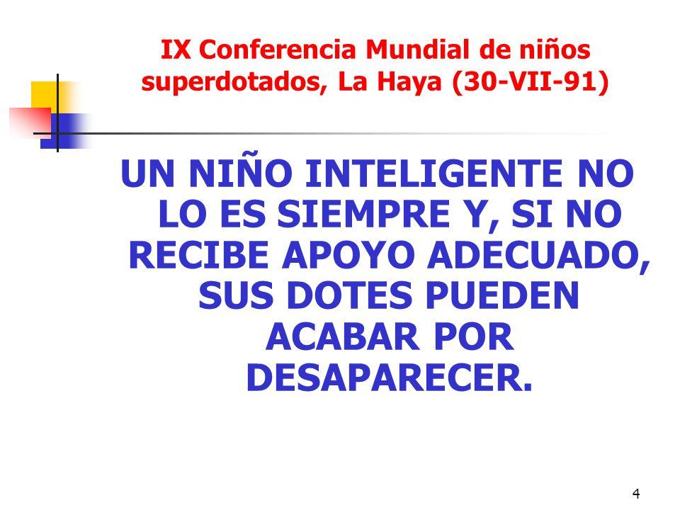 4 IX Conferencia Mundial de niños superdotados, La Haya (30-VII-91) UN NIÑO INTELIGENTE NO LO ES SIEMPRE Y, SI NO RECIBE APOYO ADECUADO, SUS DOTES PUEDEN ACABAR POR DESAPARECER.